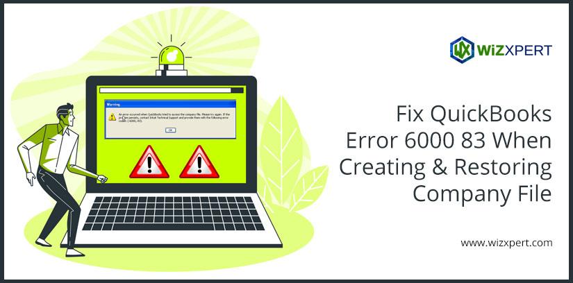 Fix QuickBooks Error 6000 83 When Creating & Restoring Company File