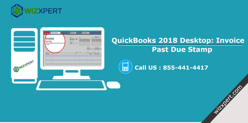 QuickBooks 2018 Desktop Invoice Past Due Stamp