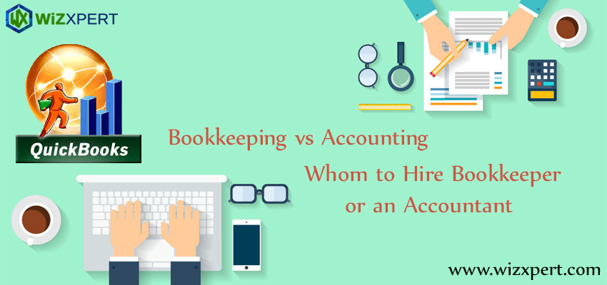 Bookkeeping vs Accounting: Whom to Hire Bookkeeper or an Accountant?