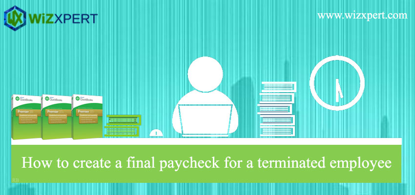 How to create a final paycheck for a terminated employee