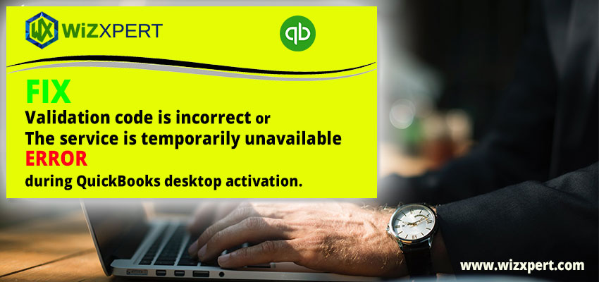Fix validation code is incorrect or the service is temporarily unavailable error during QuickBooks desktop activation.