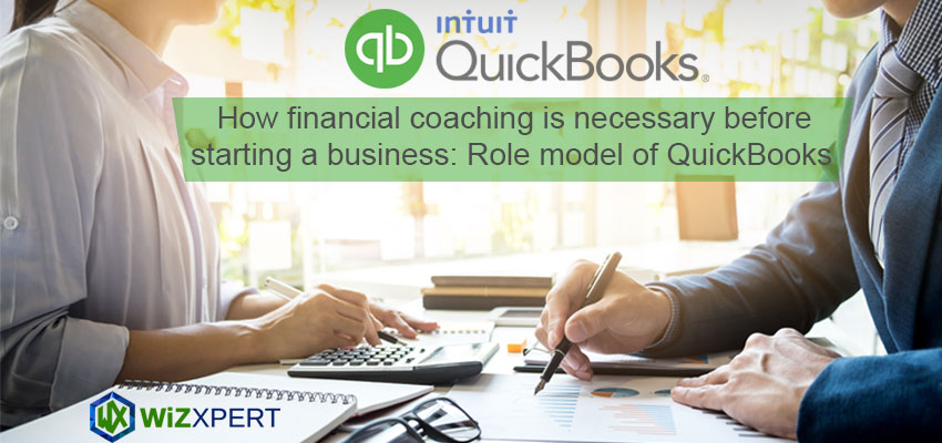 How financial coaching is necessary before starting a business Role model of QuickBooks