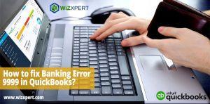 How to fix Banking Error 9999 in QuickBooks