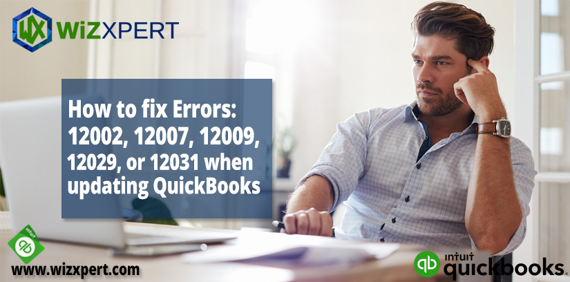 How to fix Errors: 12002, 12007, 12009, 12029, or 12031 when updating QuickBooks