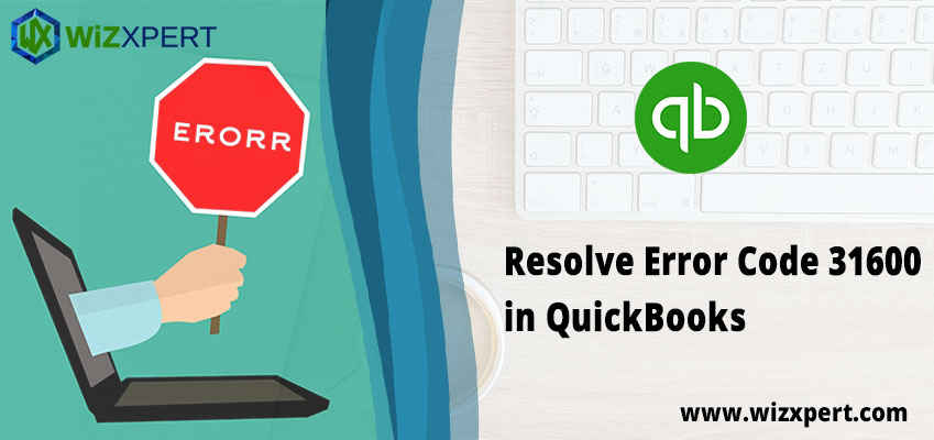 Resolve Error Code 31600 in QuickBooks