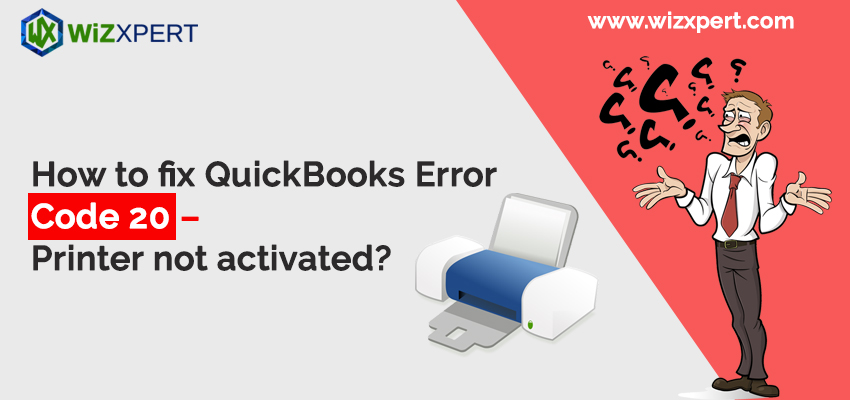How to fix QuickBooks Error Code 20 - Printer not activated?
