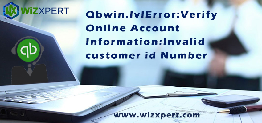 Qbwin.Log: Lvl_error Error: Verify Online Account Information: Invalid Customer Id Number