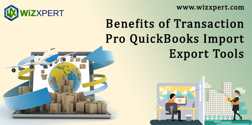 Benefits of Transaction Pro QuickBooks Import Export Tools