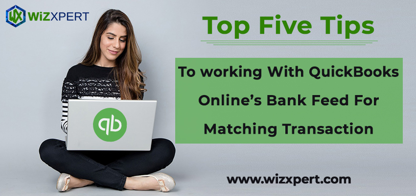 Top Five Tips To working With QuickBooks Onlines Bank Feed For Matching Transaction