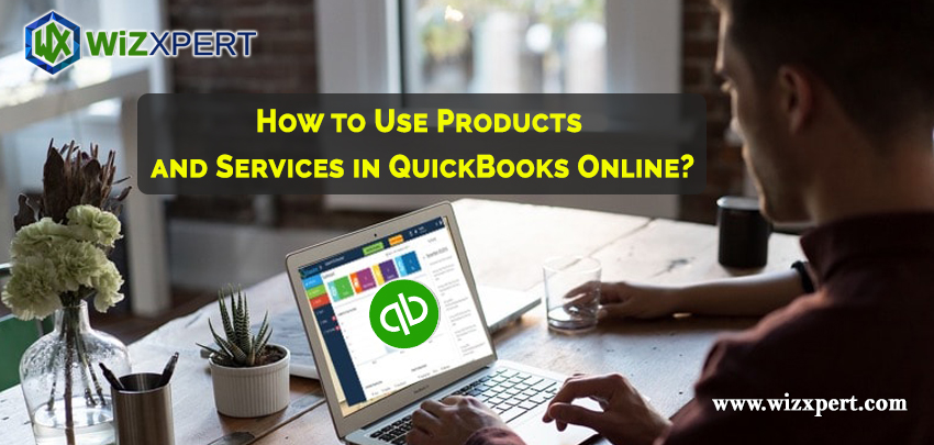How to Use Products and Services in QuickBooks Online?