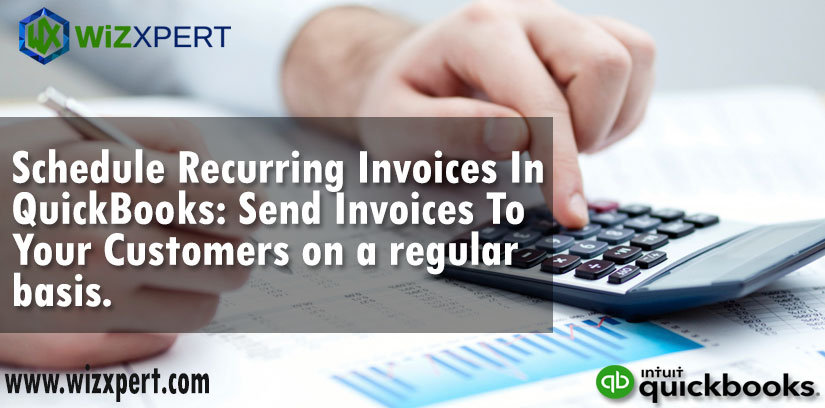 Schedule Recurring Invoices In QuickBooks Send Invoices To Your Customers on a regular basis