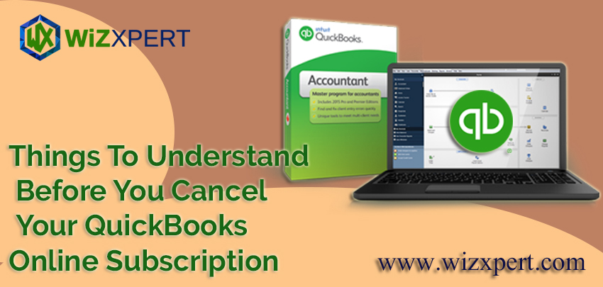 Things To Understand Before You Cancel Your QuickBooks Online Subscription