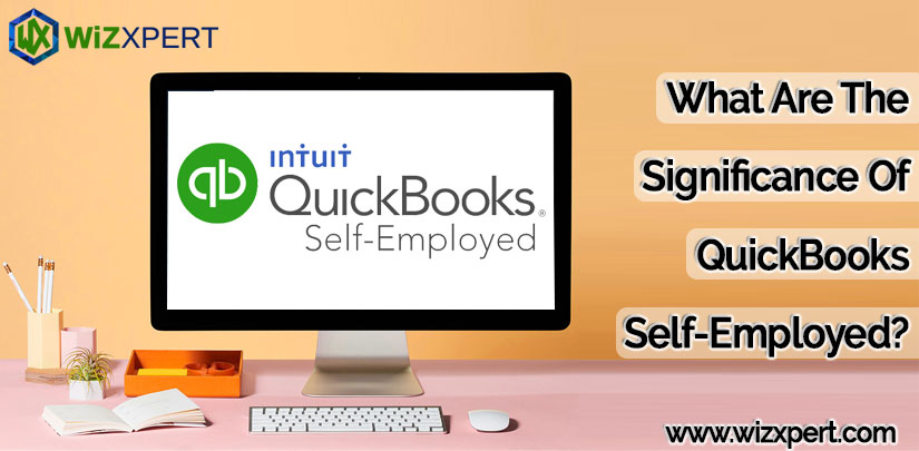 What Are The Significance Of QuickBooks Self-Employed?
