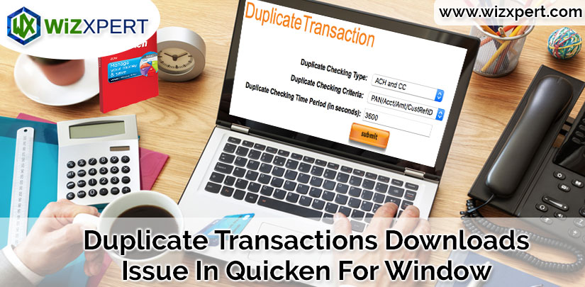 Duplicate Transactions Downloads Issue In Quicken For Window