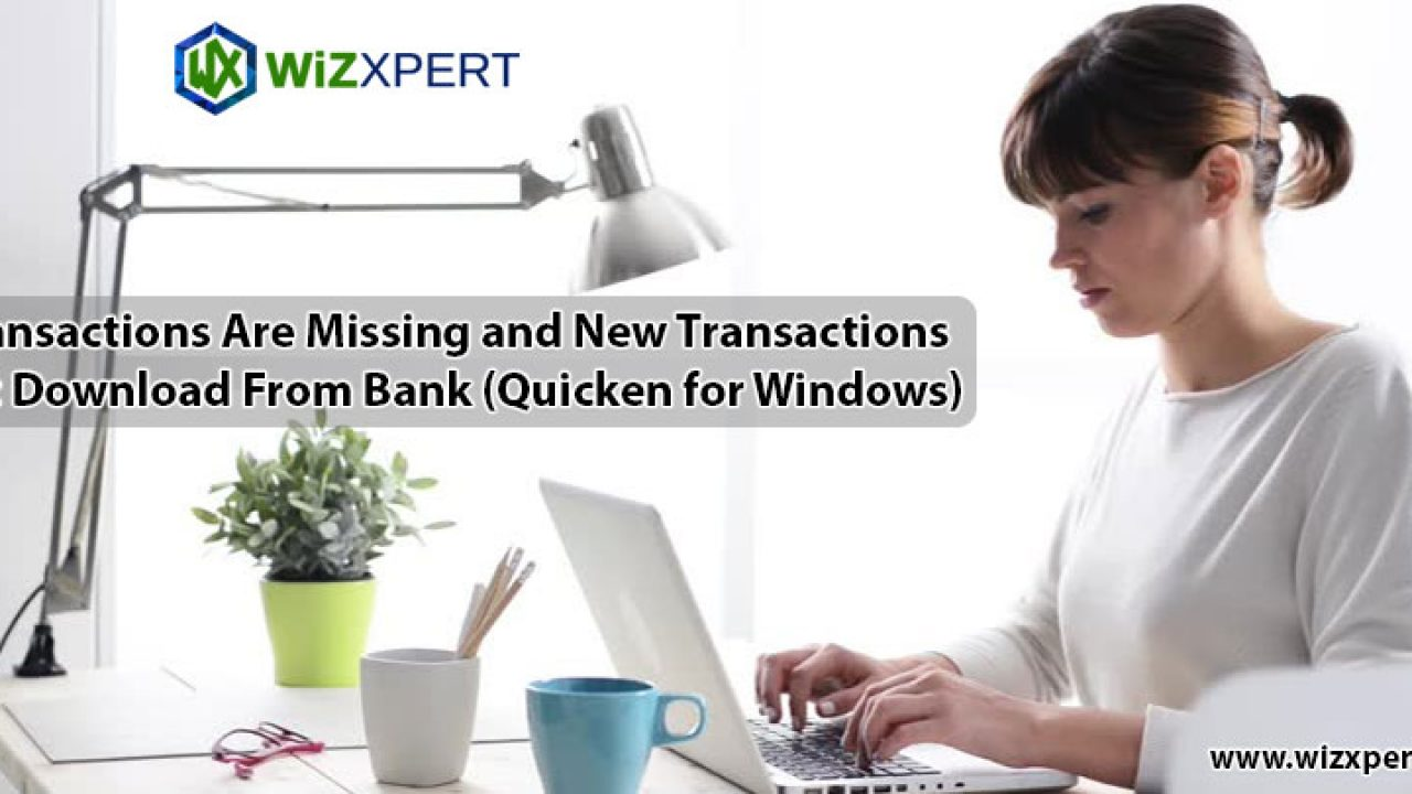 Quicken For Window: New Transactions Not Download From Bank