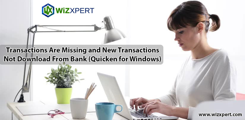 Transactions Are Missing and New Transactions Not Download From Bank (Quicken for Windows)