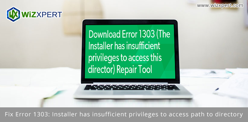 Fix Error 1303: Installer has insufficient privileges to access path to directory