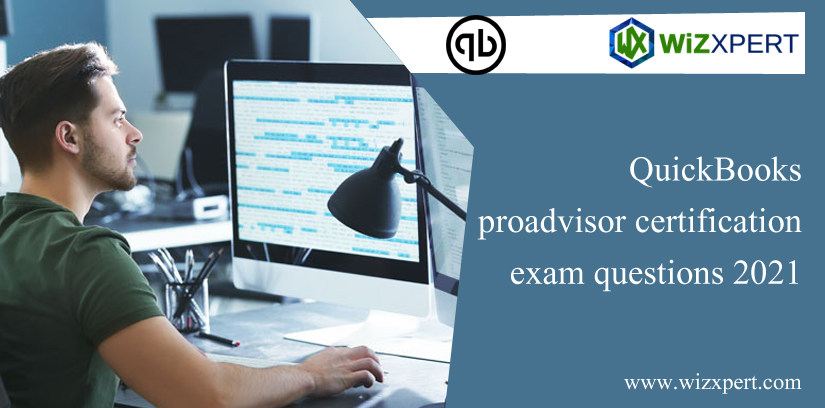 QuickBooks ProAdvisor Certification Exam Questions 2021