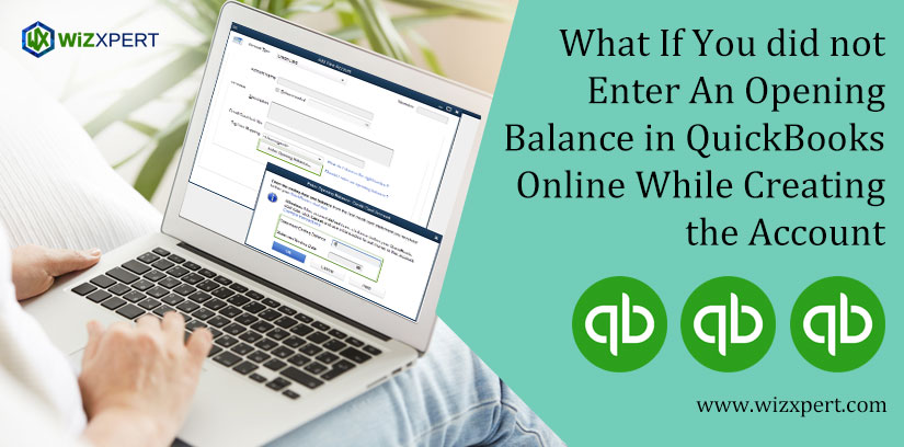 What If You did not Enter An Opening Balance in QuickBooks Online While Creating the Account