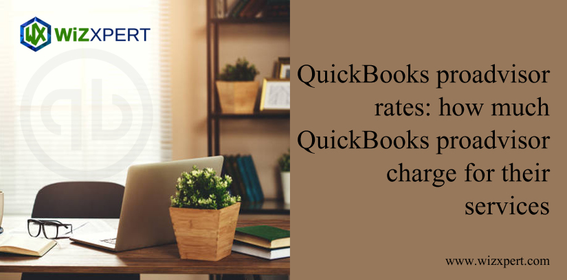 QuickBooks ProAdvisor Rates: How Much QuickBooks ProAdvisor Charge For Their Services