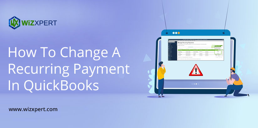 How To Change A Recurring Payment In QuickBooks