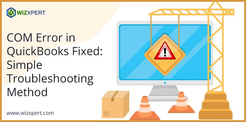 COM Error in QuickBooks Fixed: Simple Troubleshooting Method