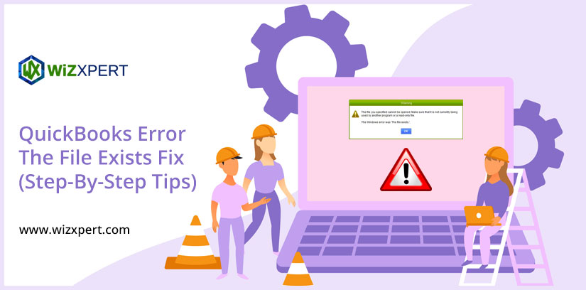 QuickBooks Error The File Exists Fix (Step-By-Step Tips)