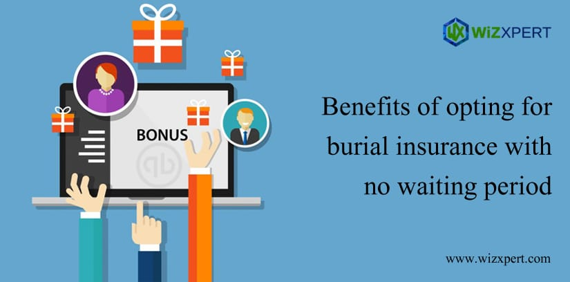 Benefits Of Opting For Burial Insurance With No Waiting Period