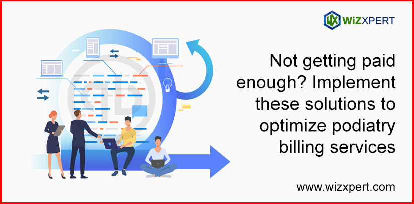 Not Getting PaidNot Getting Paid Enough Implement These Solutions to Optimize Podiatry Billing Services Enough Implement These Solutions to Optimize Podiatry Billing Services
