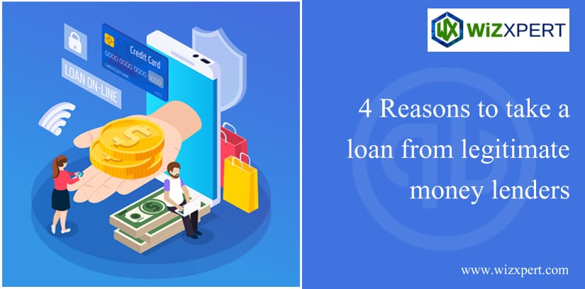 4 Reasons To Take A Loan From Legitimate Money Lenders