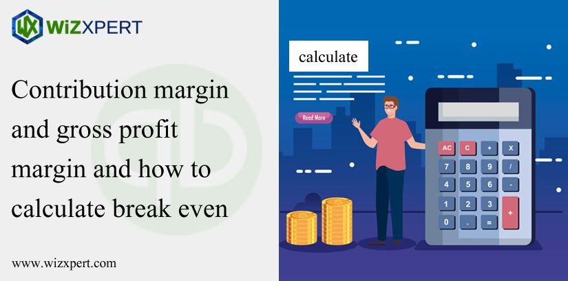 Contribution Margin And Gross Profit Margin And How To Calculate Break Even