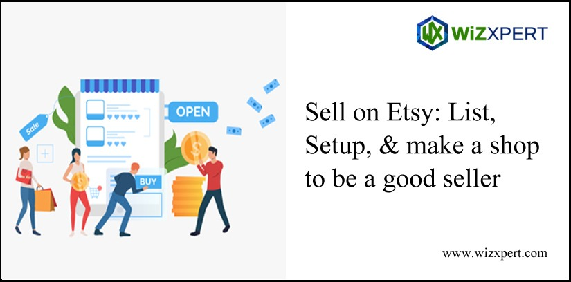 Sell On Etsy: List, Setup, & Make a Shop to Be a Good Seller