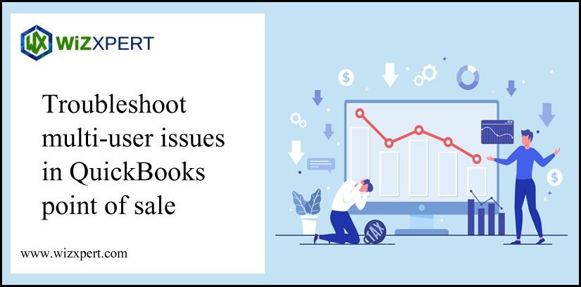 Troubleshoot Multi-User issues In QuickBooks Point Of Sale Troubleshoot Multi-User Issues In QuickBooks Point Of Sale