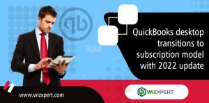 QuickBooks Desktop Transitions To Subscription Model with 2022 Update