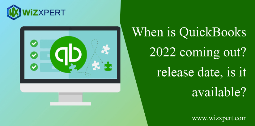 When is QuickBooks 2022 Coming Out Release Date, Is It Available